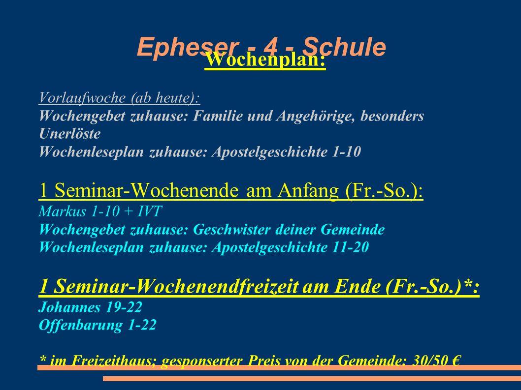 Epheser - 4 - Schule Wochenplan: Vorlaufwoche (ab heute): Wochengebet zuhause: Familie und Angehörige, besonders Unerlöste Wochenleseplan zuhause: Apo