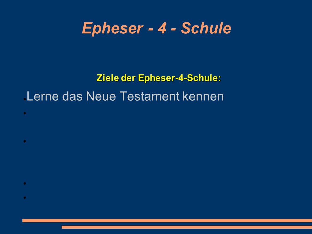 Epheser - 4 - Schule Ziele der Epheser-4-Schule: Lerne das Neue Testament kennen