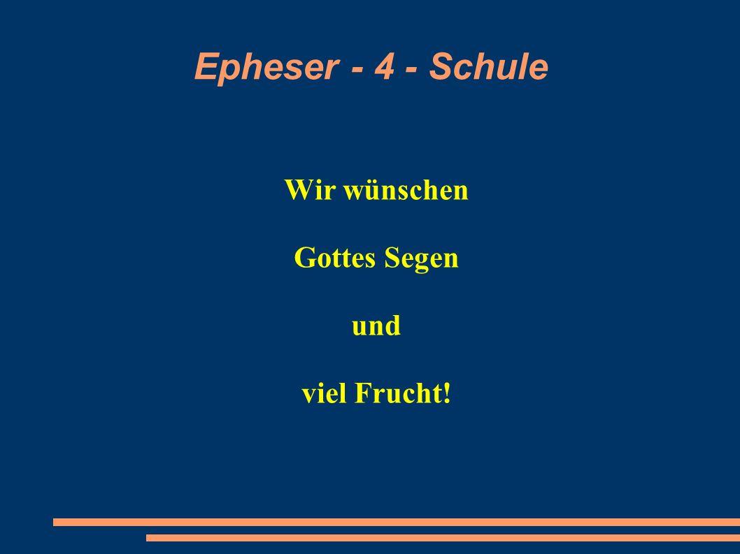 Epheser - 4 - Schule Wir wünschen Gottes Segen und viel Frucht!