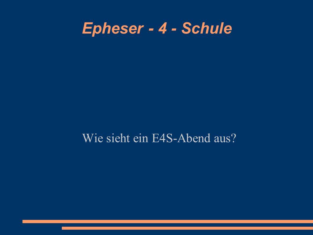 Epheser - 4 - Schule Wie sieht ein E4S-Abend aus?