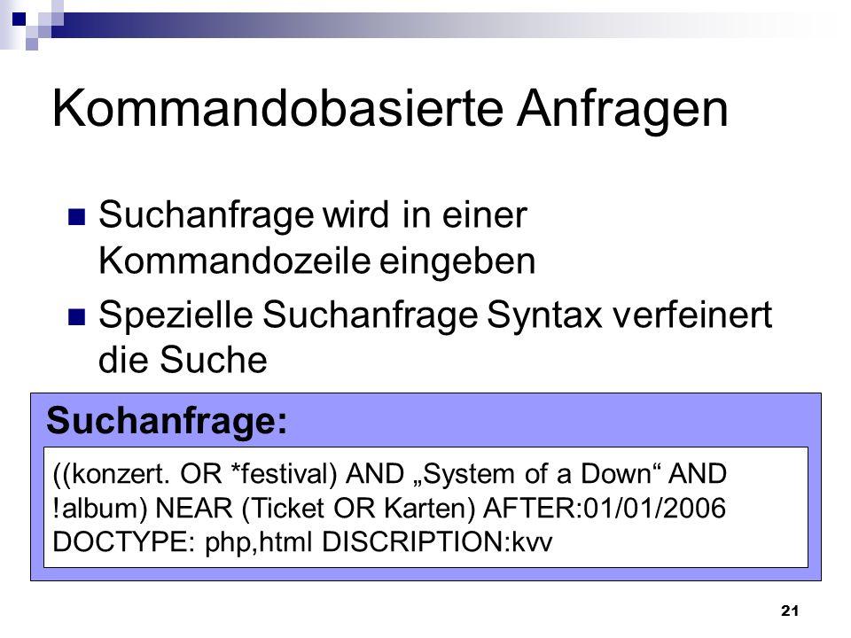 21 n Kommandobasierte Anfragen Suchanfrage wird in einer Kommandozeile eingeben Spezielle Suchanfrage Syntax verfeinert die Suche Suchanfrage: ((konze