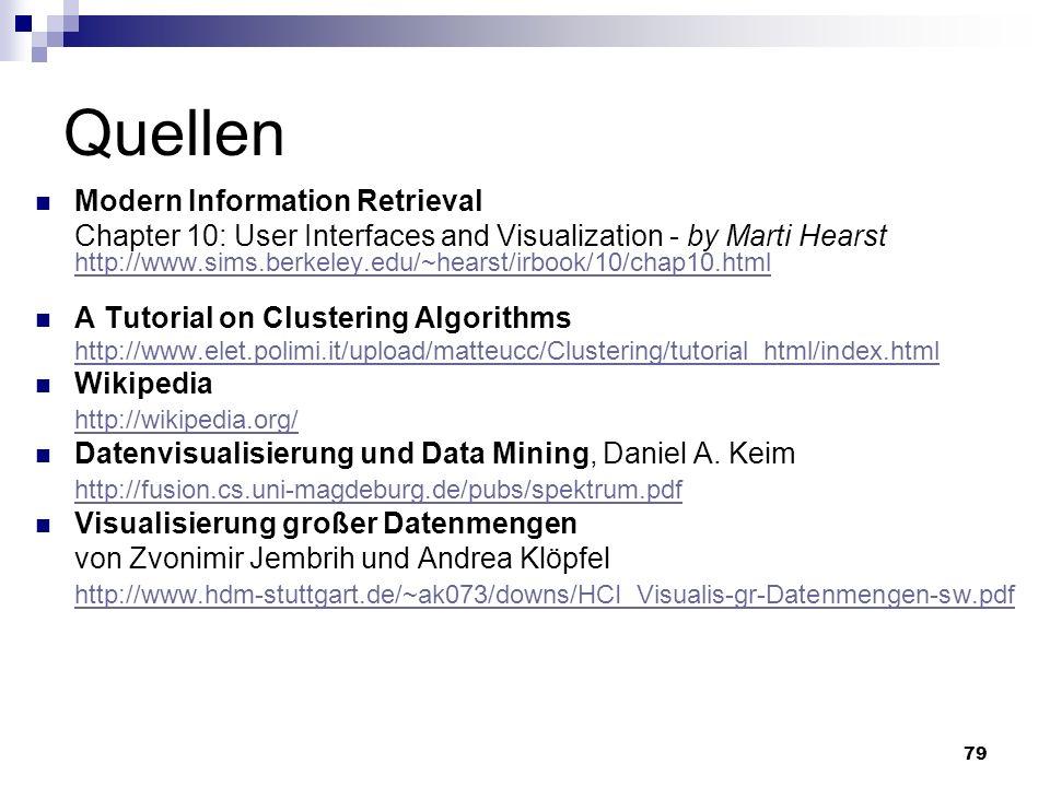 79 Quellen Modern Information Retrieval Chapter 10: User Interfaces and Visualization - by Marti Hearst http://www.sims.berkeley.edu/~hearst/irbook/10