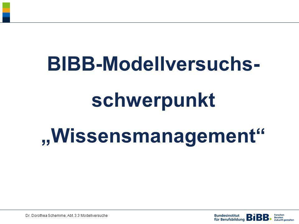 Dr. Dorothea Schemme, Abt. 3.3 Modellversuche BIBB-Modellversuchs- schwerpunkt Wissensmanagement