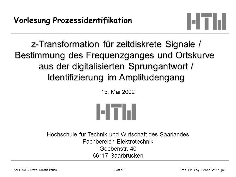 Prof. Dr.-Ing. Benedikt Faupel April 2002 / Prozessidentifikation Blatt 5.1 Vorlesung Prozessidentifikation z-Transformation für zeitdiskrete Signale