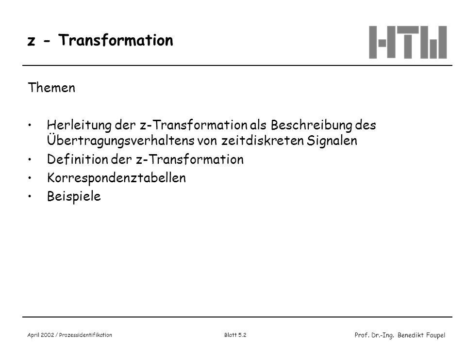 Prof. Dr.-Ing. Benedikt Faupel April 2002 / Prozessidentifikation Blatt 5.2 z - Transformation Themen Herleitung der z-Transformation als Beschreibung