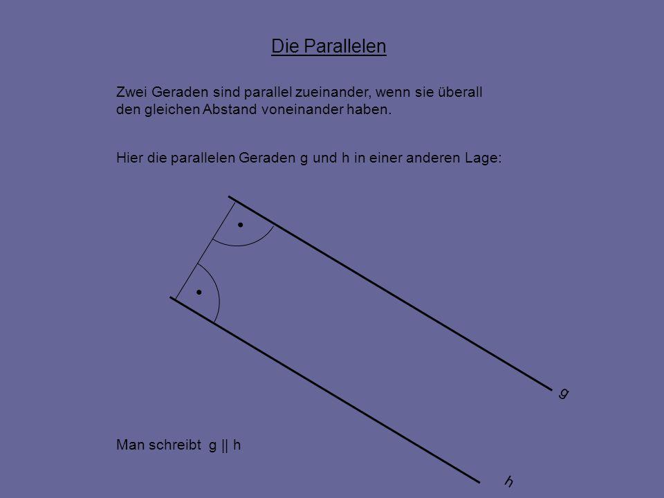 Die Parallelen Zwei Geraden sind parallel zueinander, wenn sie überall den gleichen Abstand voneinander haben. Man schreibt g || h Hier die parallelen