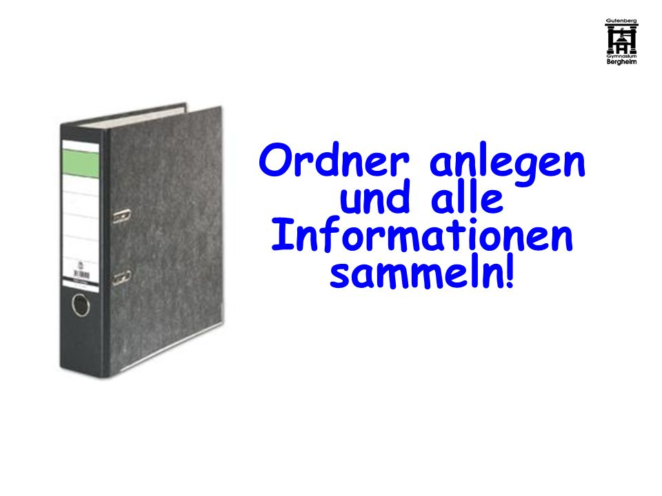 Ordner anlegen und alle Informationen sammeln!
