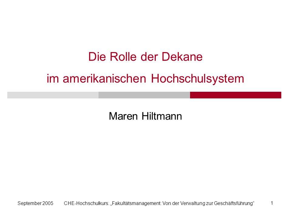 September 2005CHE-Hochschulkurs: Fakultätsmanagement: Von der Verwaltung zur Geschäftsführung 1 Die Rolle der Dekane im amerikanischen Hochschulsystem