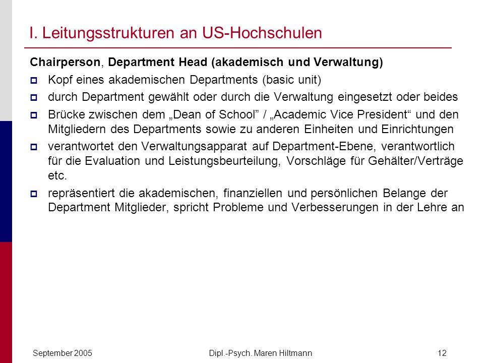 Dipl.-Psych. Maren HiltmannSeptember 200512 I. Leitungsstrukturen an US-Hochschulen Chairperson, Department Head (akademisch und Verwaltung) Kopf eine