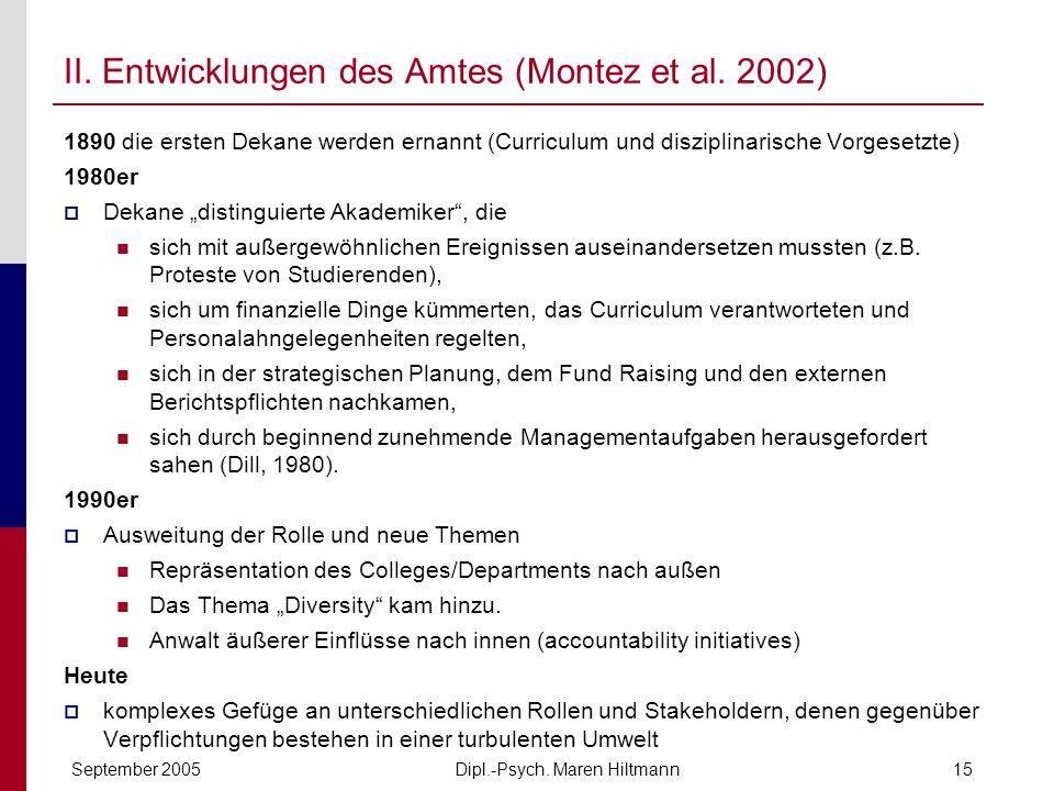 Dipl.-Psych. Maren HiltmannSeptember 200515 II. Entwicklungen des Amtes (Montez et al. 2002) 1890 die ersten Dekane werden ernannt (Curriculum und dis