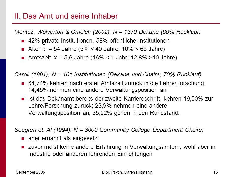 Dipl.-Psych. Maren HiltmannSeptember 200516 Montez, Wolverton & Gmelch (2002); N = 1370 Dekane (60% Rücklauf) 42% private Institutionen, 58% öffentlic