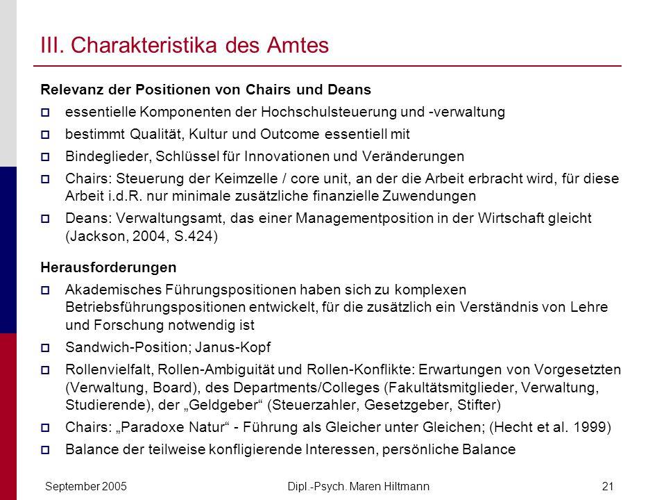 Dipl.-Psych. Maren HiltmannSeptember 200521 III. Charakteristika des Amtes Relevanz der Positionen von Chairs und Deans essentielle Komponenten der Ho