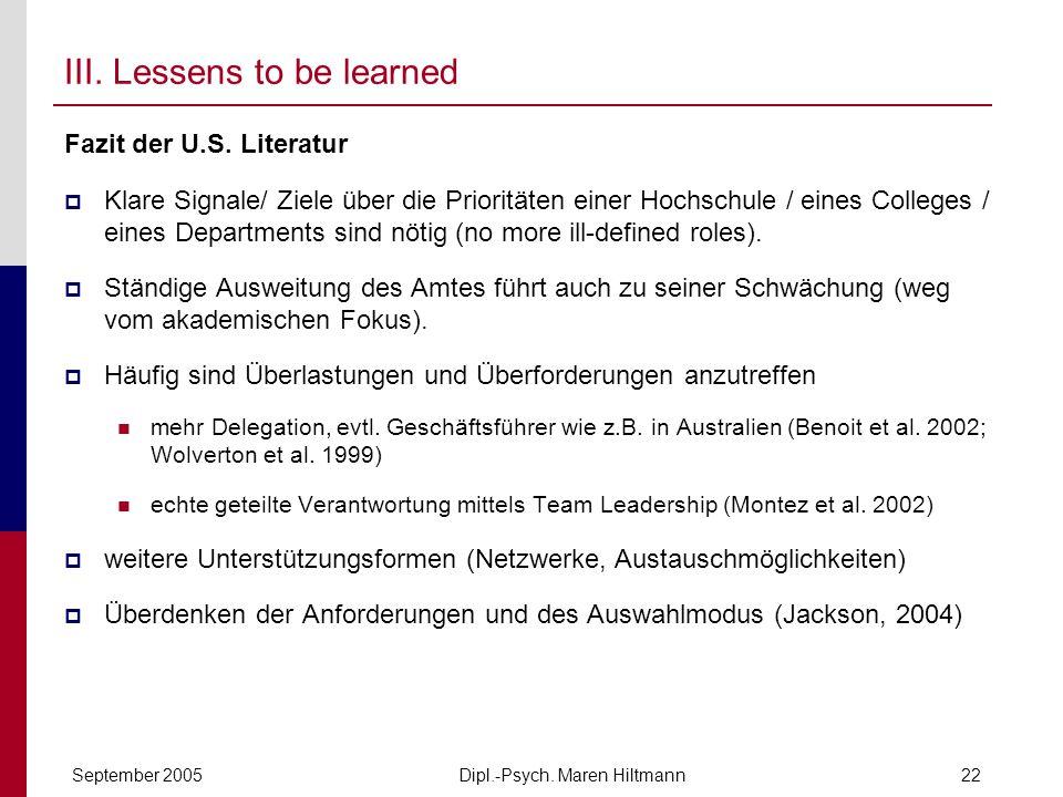 Dipl.-Psych. Maren HiltmannSeptember 200522 III. Lessens to be learned Fazit der U.S. Literatur Klare Signale/ Ziele über die Prioritäten einer Hochsc