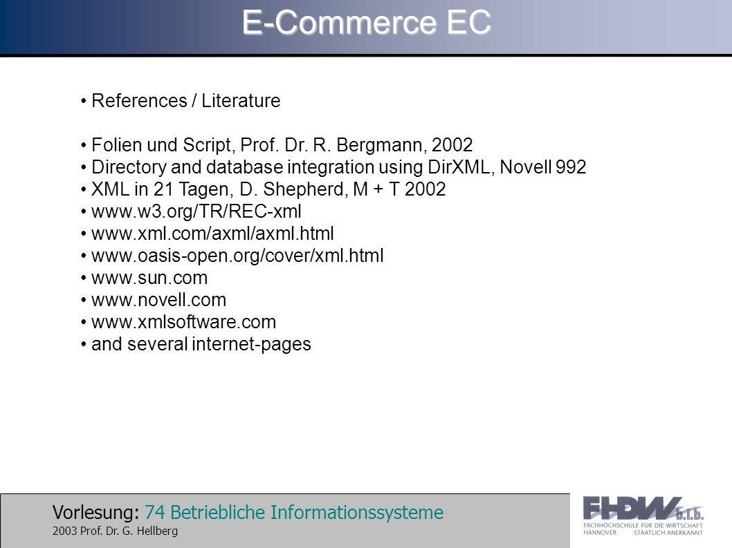 Vorlesung: 74 Betriebliche Informationssysteme 2003 Prof. Dr. G. Hellberg E-Commerce EC References / Literature Folien und Script, Prof. Dr. R. Bergma