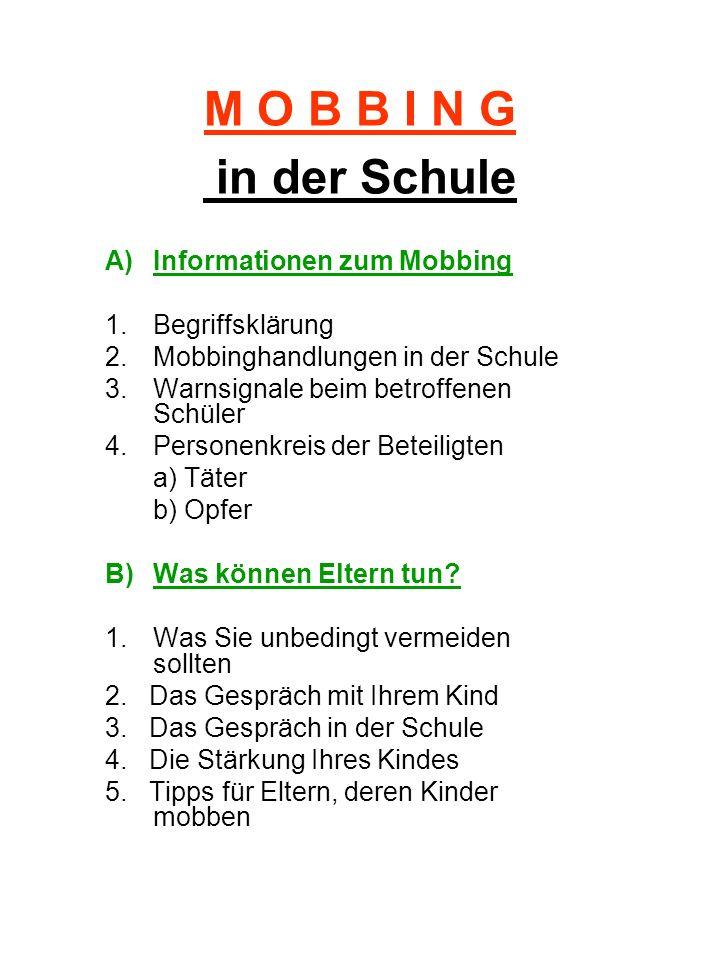 M O B B I N G in der Schule A)Informationen zum Mobbing 1.Begriffsklärung 2. Mobbinghandlungen in der Schule 3. Warnsignale beim betroffenen Schüler 4