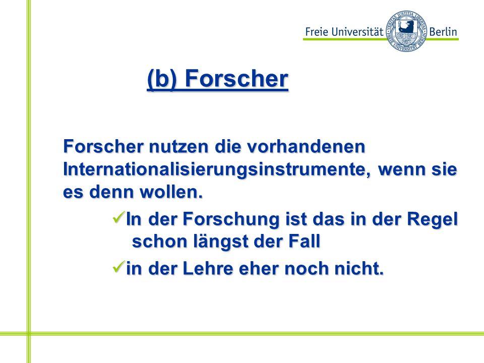 (b) Forscher Forscher nutzen die vorhandenen Internationalisierungsinstrumente, wenn sie es denn wollen.