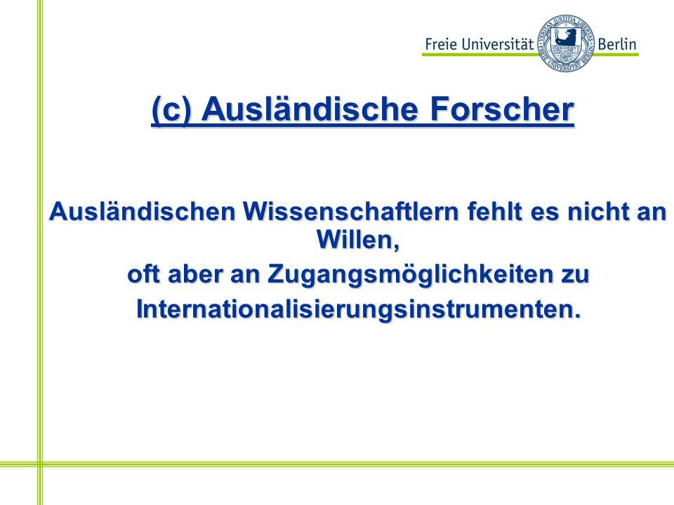 (c) Ausländische Forscher Ausländischen Wissenschaftlern fehlt es nicht an Willen, oft aber an Zugangsmöglichkeiten zu Internationalisierungsinstrumenten.