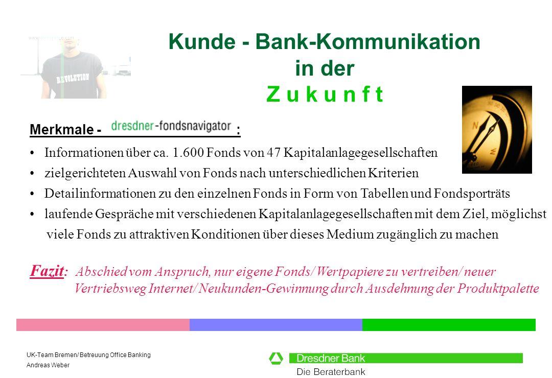 UK-Team Bremen/ Betreuung Office Banking Andreas Weber Kunde - Bank-Kommunikation in der Z u k u n f t Merkmale - : Fazit : Abschied vom Anspruch, nur