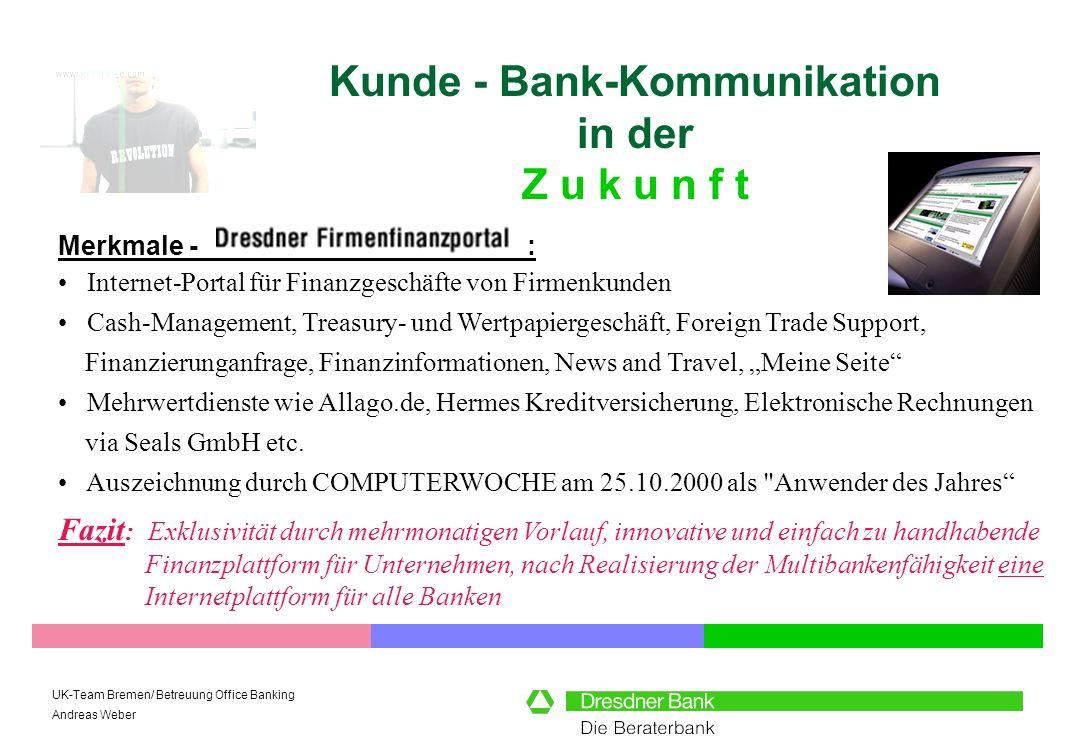UK-Team Bremen/ Betreuung Office Banking Andreas Weber Kunde - Bank-Kommunikation in der Z u k u n f t Merkmale - : Fazit : Exklusivität durch mehrmon