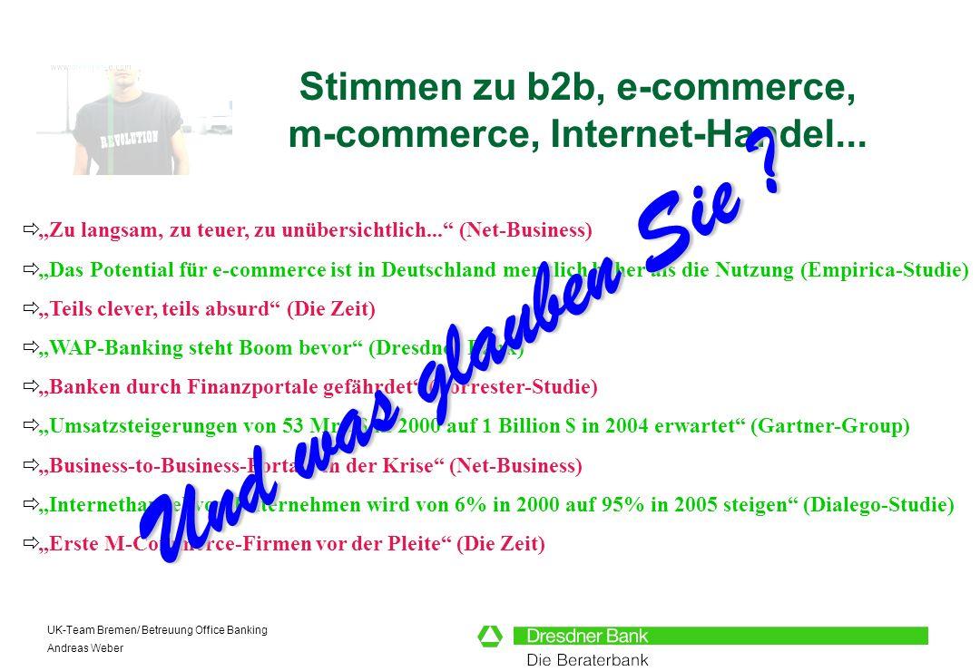 UK-Team Bremen/ Betreuung Office Banking Andreas Weber Stimmen zu b2b, e-commerce, m-commerce, Internet-Handel... Zu langsam, zu teuer, zu unübersicht