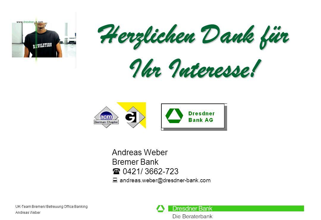 UK-Team Bremen/ Betreuung Office Banking Andreas Weber Herzlichen Dank für Ihr Interesse! Andreas Weber Bremer Bank 0421/ 3662-723 andreas.weber@dresd