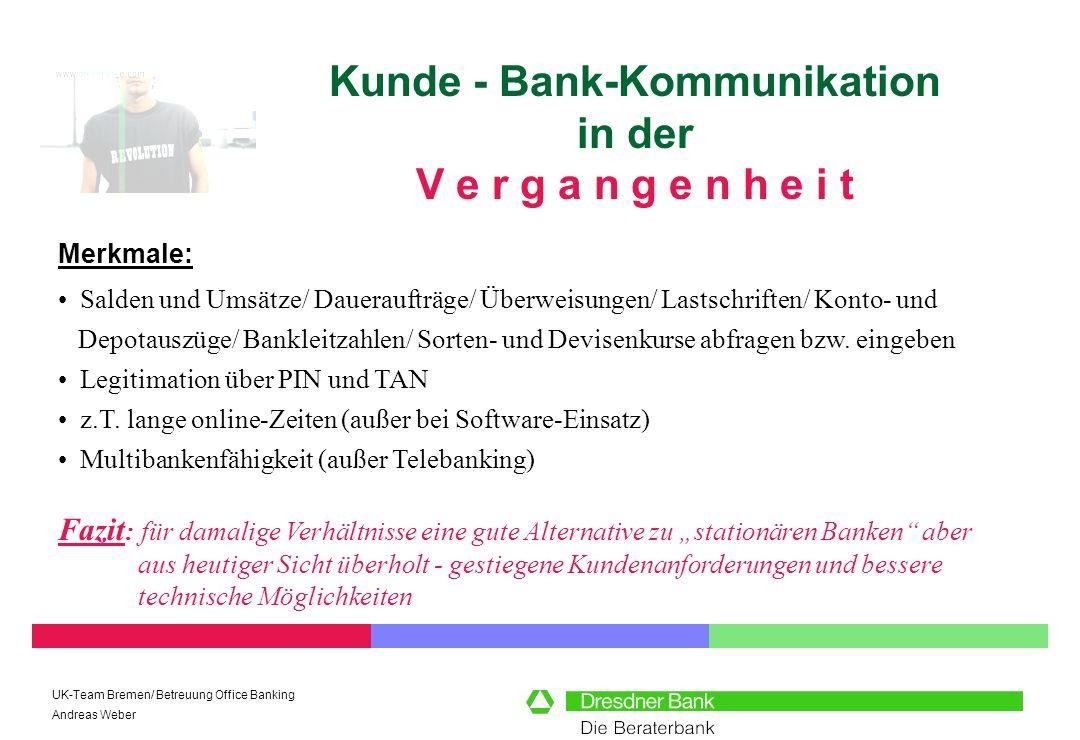 UK-Team Bremen/ Betreuung Office Banking Andreas Weber Kunde - Bank-Kommunikation in der G e g e n w a r t Internet-Banking Cash-Management www.cashmanagement.de Internationales Cash-ManagementWebTrader Online-Brokerage Order-Discount GeldkarteCybershops/ CyberCash