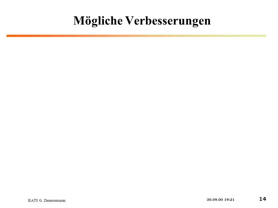 KATS G. Zimmermann 30.09.00 19:21 14 Mögliche Verbesserungen