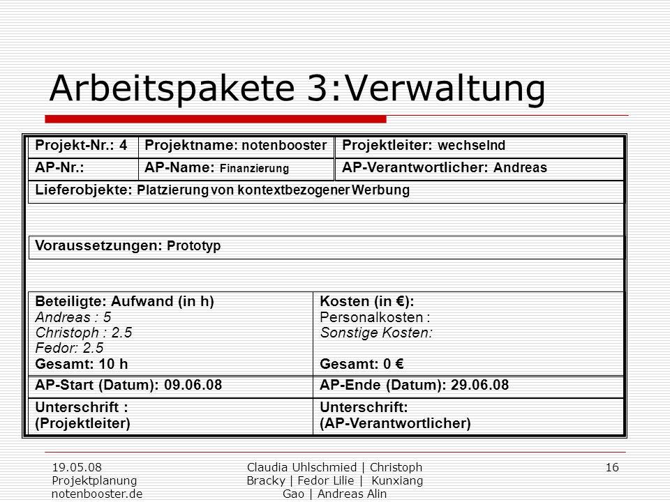 19.05.08 Projektplanung notenbooster.de Claudia Uhlschmied | Christoph Bracky | Fedor Lilie | Kunxiang Gao | Andreas Alin 16 Arbeitspakete 3:Verwaltun