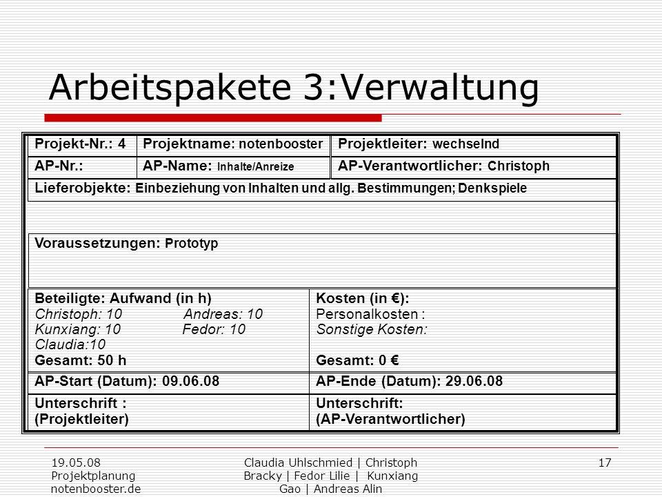 19.05.08 Projektplanung notenbooster.de Claudia Uhlschmied | Christoph Bracky | Fedor Lilie | Kunxiang Gao | Andreas Alin 17 Arbeitspakete 3:Verwaltun