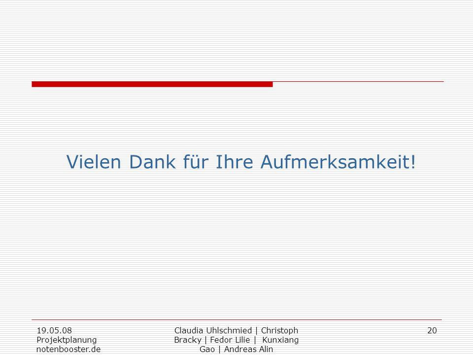 19.05.08 Projektplanung notenbooster.de Claudia Uhlschmied | Christoph Bracky | Fedor Lilie | Kunxiang Gao | Andreas Alin 20 Vielen Dank für Ihre Aufm