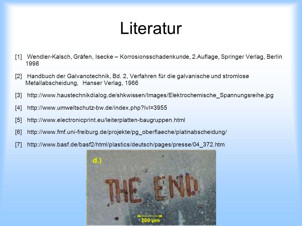 Literatur [1] Wendler-Kalsch, Gräfen, Isecke – Korrosionsschadenkunde, 2.Auflage, Springer Verlag, Berlin 1998 [2] Handbuch der Galvanotechnik, Bd. 2,