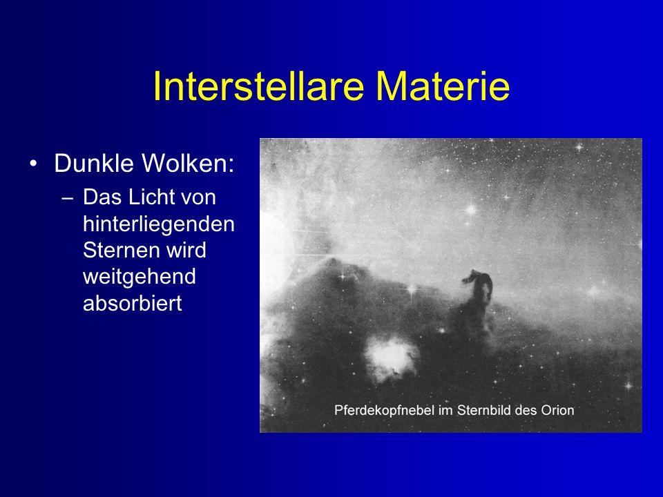 Interstellare Materie Dunkle Wolken: –Das Licht von hinterliegenden Sternen wird weitgehend absorbiert