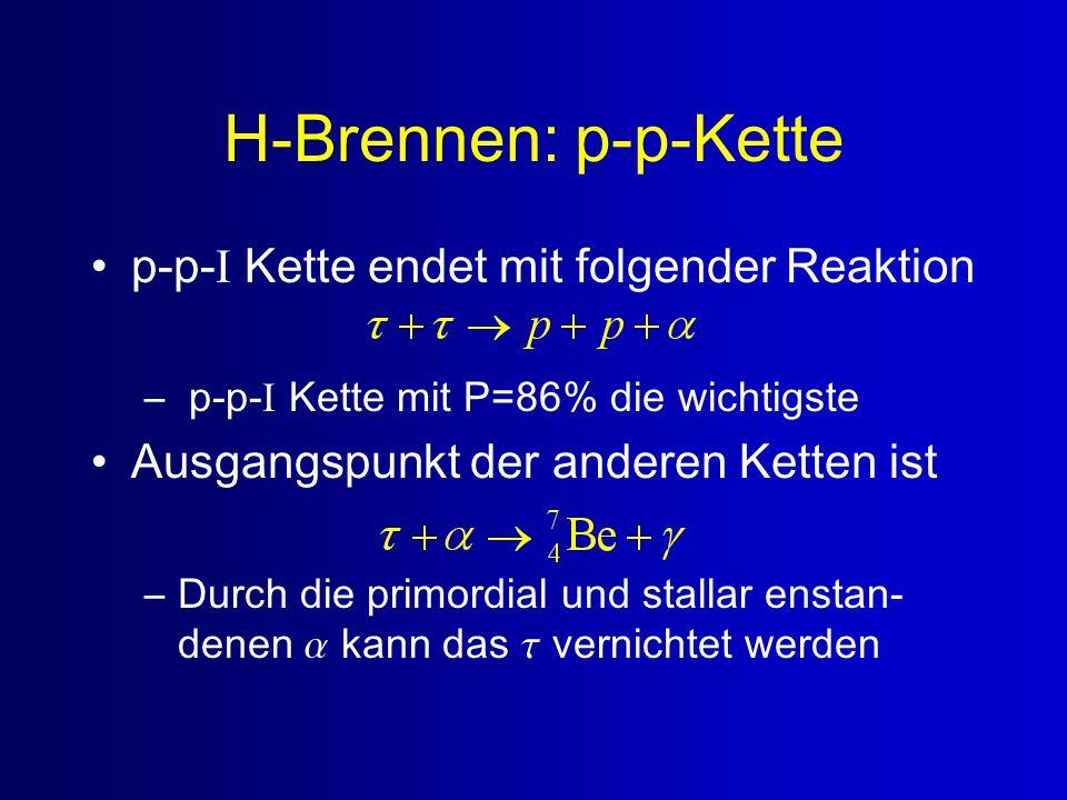 H-Brennen: p-p-Kette p-p- I Kette endet mit folgender Reaktion – p-p- I Kette mit P=86% die wichtigste Ausgangspunkt der anderen Ketten ist –Durch die