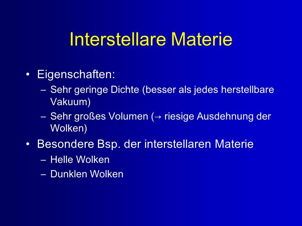 Interstellare Materie Eigenschaften: –Sehr geringe Dichte (besser als jedes herstellbare Vakuum) –Sehr großes Volumen ( riesige Ausdehnung der Wolken)