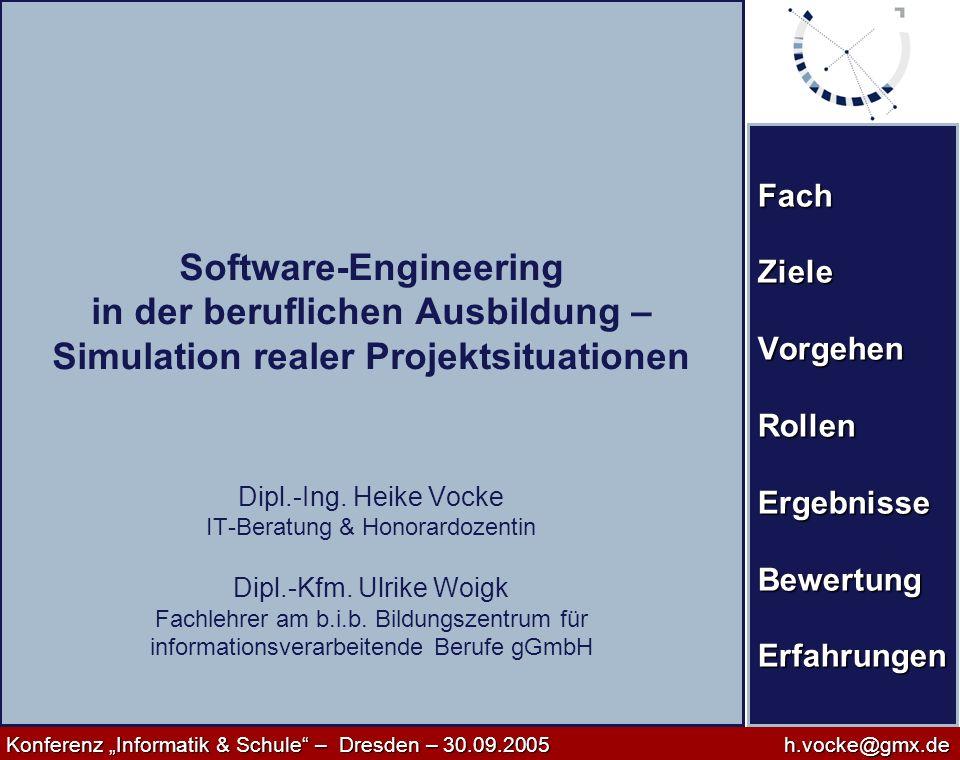Konferenz Informatik & Schule – Dresden – 30.09.2005h.vocke@gmx.de Konferenz Informatik & Schule – Dresden – 30.09.2005h.vocke@gmx.de Fach Ziele Vorgehen Rollen Ergebnisse Bewertung Erfahrungen Software-Engineering am b.i.b.
