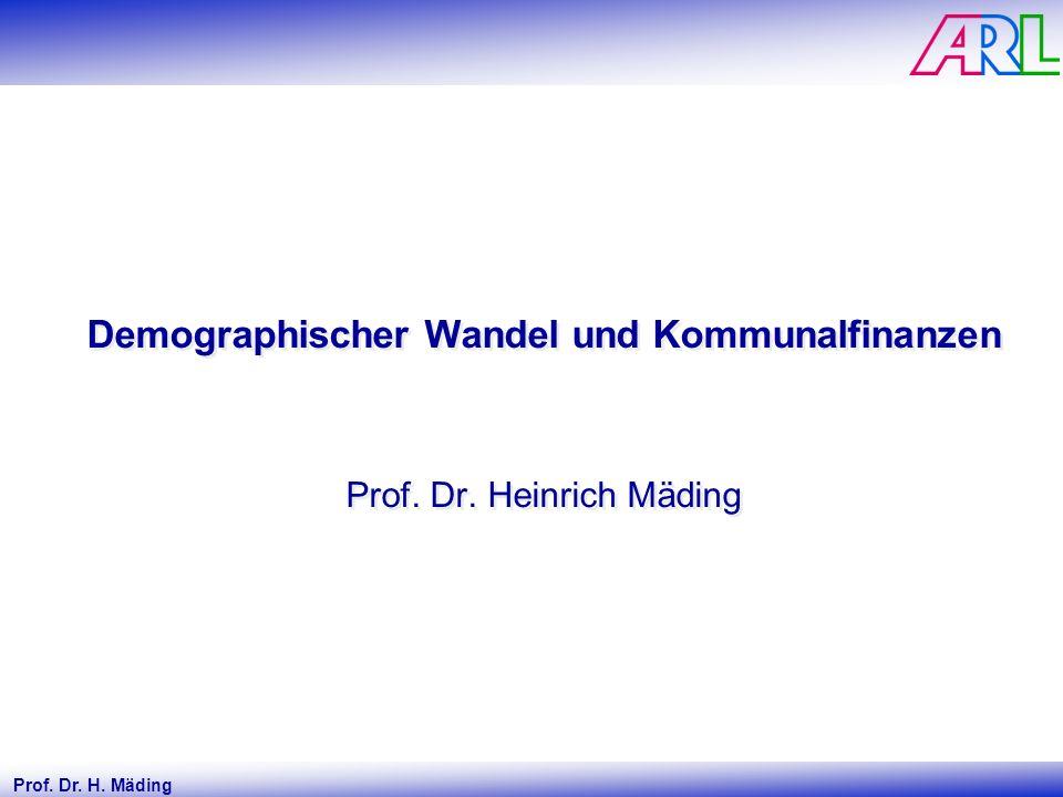 Prof. Dr. H. Mäding Demographischer Wandel und Kommunalfinanzen Prof. Dr. Heinrich Mäding Demographischer Wandel und Kommunalfinanzen Prof. Dr. Heinri