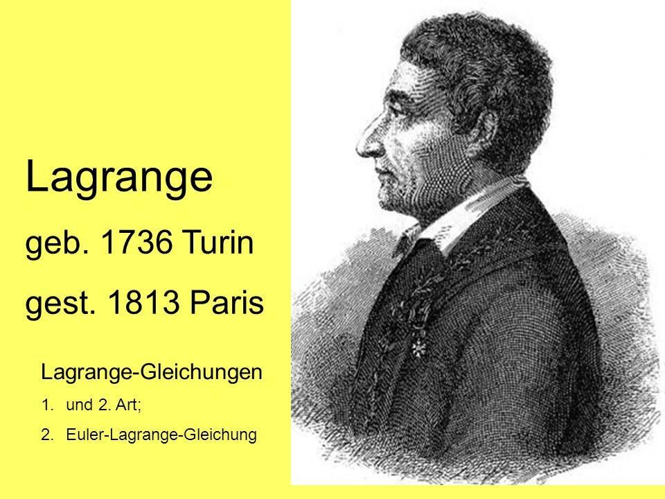 Lagrange geb. 1736 Turin gest. 1813 Paris Lagrange-Gleichungen 1.und 2. Art; 2.Euler-Lagrange-Gleichung