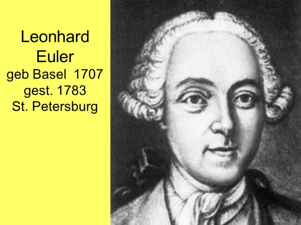 Leonhard Euler geb Basel 1707 gest. 1783 St. Petersburg