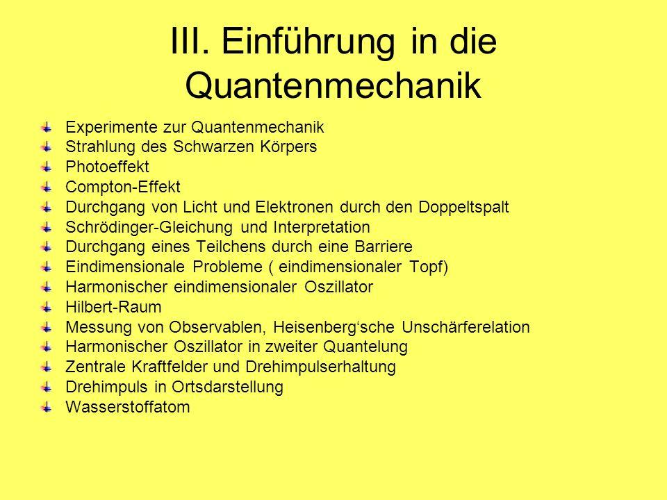 III. Einführung in die Quantenmechanik Experimente zur Quantenmechanik Strahlung des Schwarzen Körpers Photoeffekt Compton-Effekt Durchgang von Licht