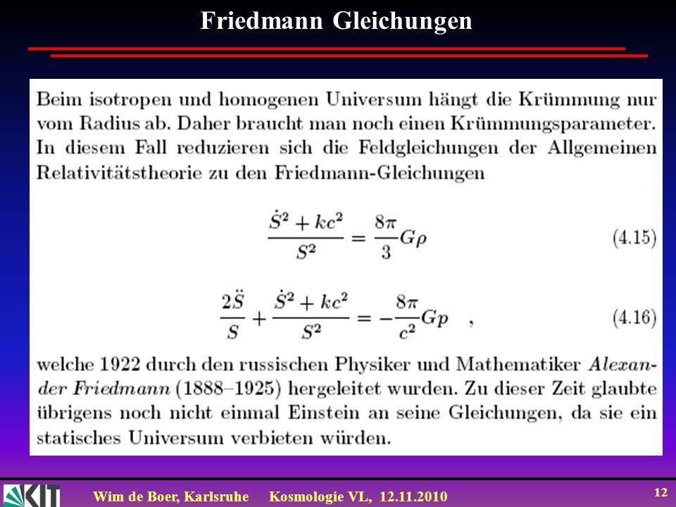 Wim de Boer, KarlsruheKosmologie VL, 12.11.2010 12 Friedmann Gleichungen