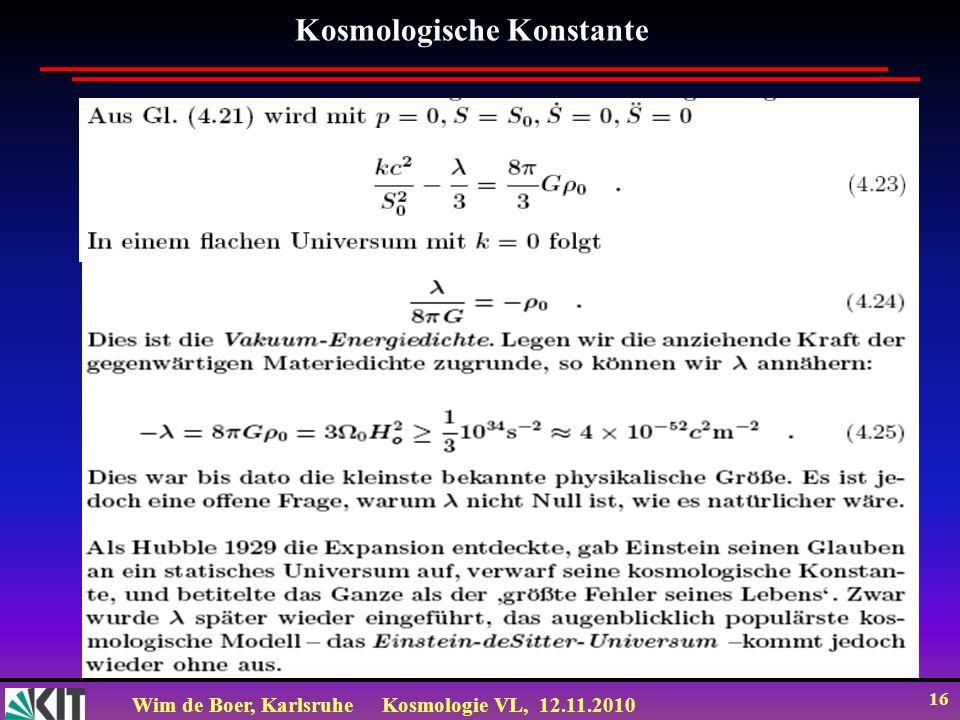 Wim de Boer, KarlsruheKosmologie VL, 12.11.2010 16 Kosmologische Konstante