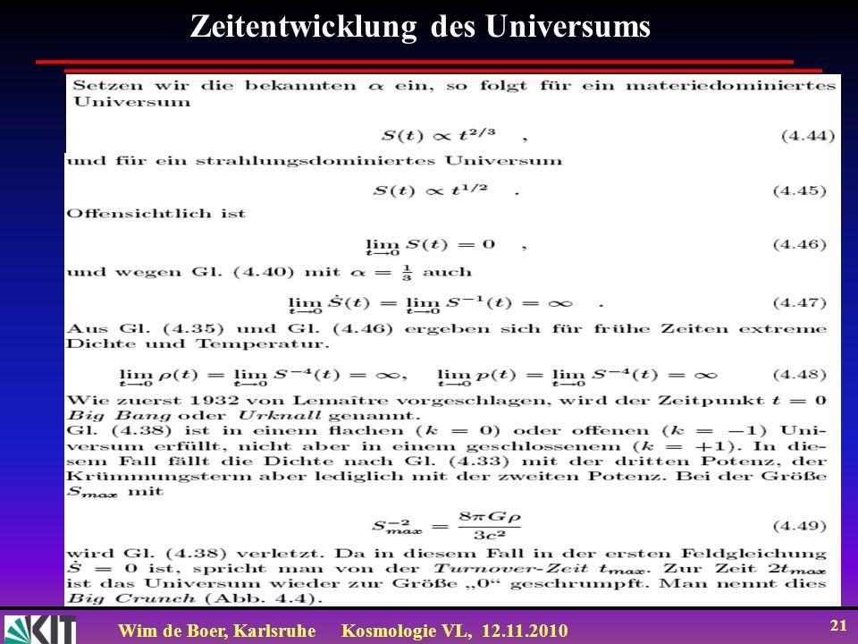 Wim de Boer, KarlsruheKosmologie VL, 12.11.2010 21 Zeitentwicklung des Universums