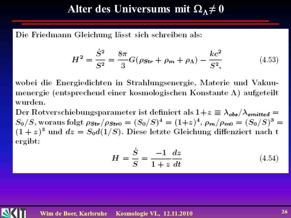 Wim de Boer, KarlsruheKosmologie VL, 12.11.2010 26 Alter des Universums mit 0