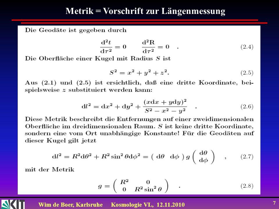 Wim de Boer, KarlsruheKosmologie VL, 12.11.2010 7 Metrik = Vorschrift zur Längenmessung