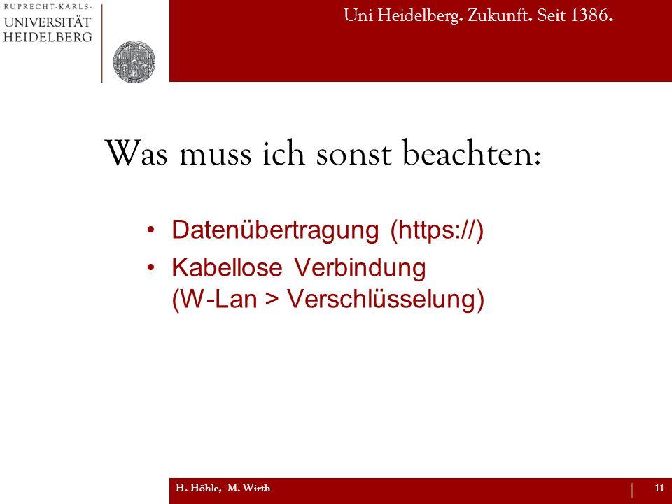 Uni Heidelberg. Zukunft. Seit 1386. Was muss ich sonst beachten: Datenübertragung (https://) Kabellose Verbindung (W-Lan > Verschlüsselung) H. Höhle,