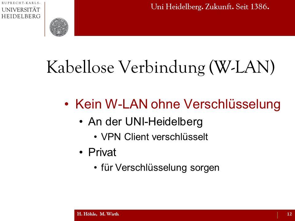 Uni Heidelberg. Zukunft. Seit 1386. Kabellose Verbindung (W-LAN) Kein W-LAN ohne Verschlüsselung An der UNI-Heidelberg VPN Client verschlüsselt Privat