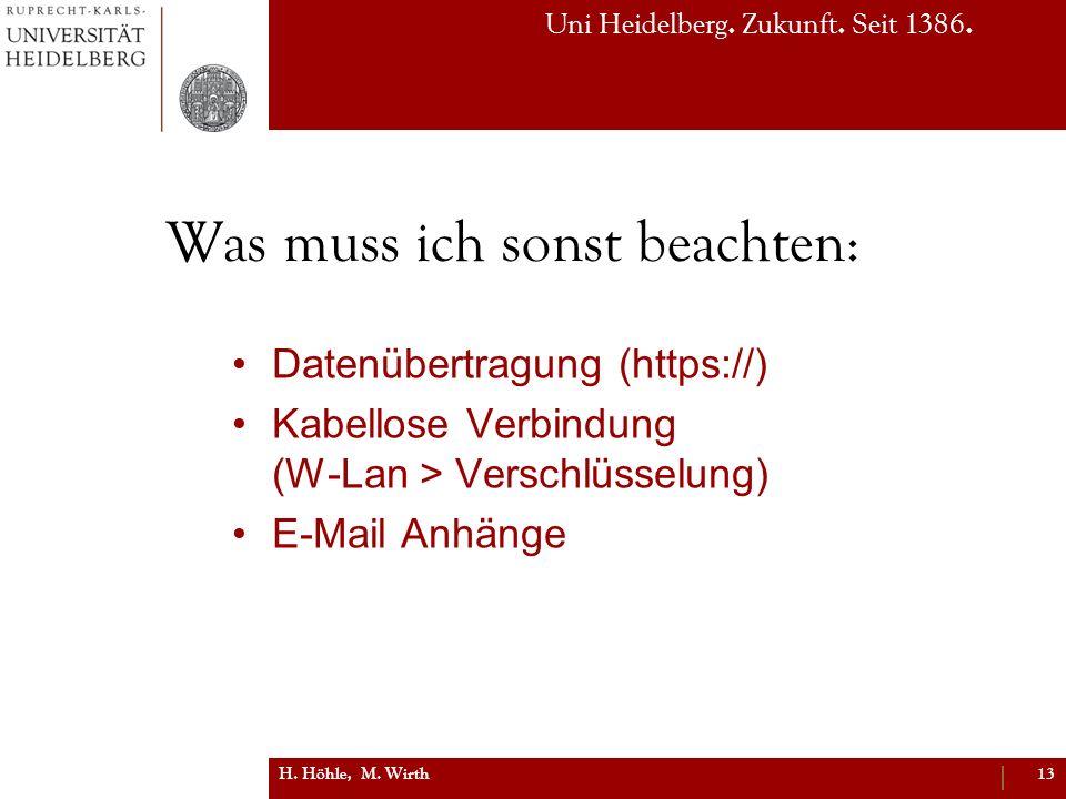 Uni Heidelberg. Zukunft. Seit 1386. Was muss ich sonst beachten: Datenübertragung (https://) Kabellose Verbindung (W-Lan > Verschlüsselung) E-Mail Anh