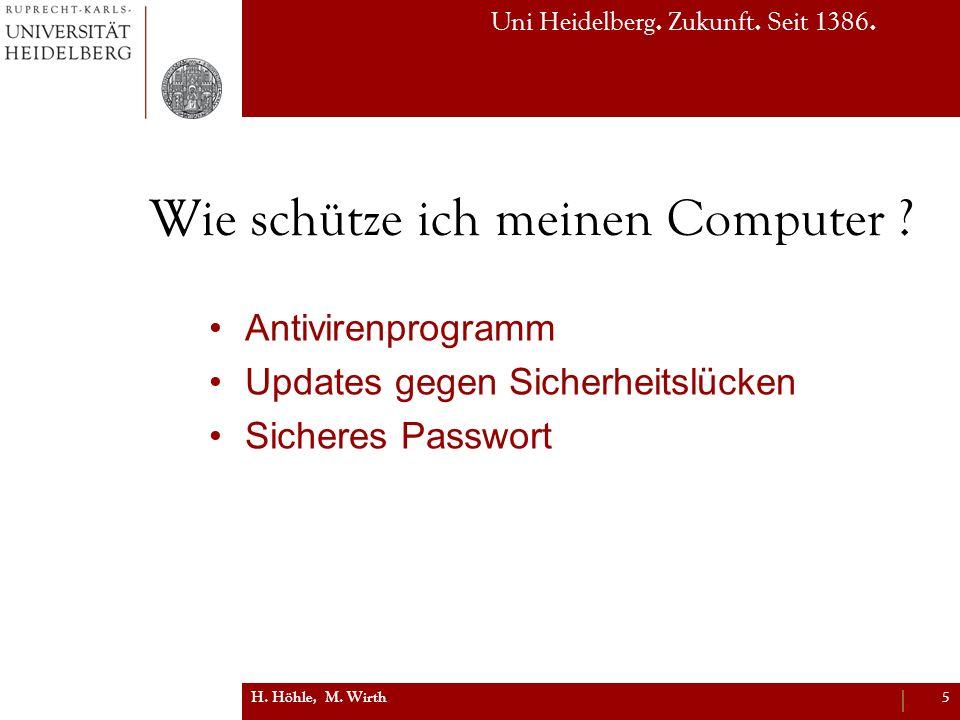 Uni Heidelberg. Zukunft. Seit 1386. Wie schütze ich meinen Computer ? Antivirenprogramm Updates gegen Sicherheitslücken Sicheres Passwort H. Höhle, M.