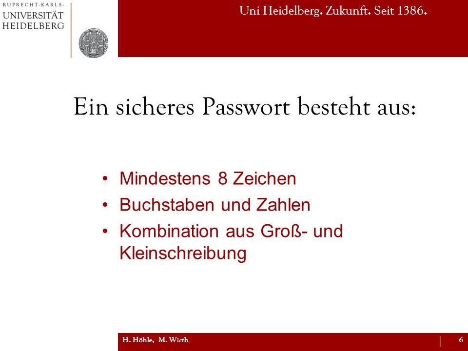 Uni Heidelberg. Zukunft. Seit 1386. Ein sicheres Passwort besteht aus: Mindestens 8 Zeichen Buchstaben und Zahlen Kombination aus Groß- und Kleinschre