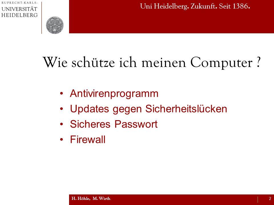 Uni Heidelberg. Zukunft. Seit 1386. Wie schütze ich meinen Computer ? Antivirenprogramm Updates gegen Sicherheitslücken Sicheres Passwort Firewall H.